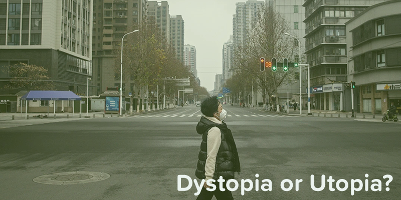 What Will Happen Post the 2020 Crisis – Utopia or Dystopia?